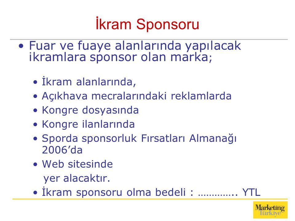İkram Sponsoru Fuar ve fuaye alanlarında yapılacak ikramlara sponsor olan marka; İkram alanlarında,