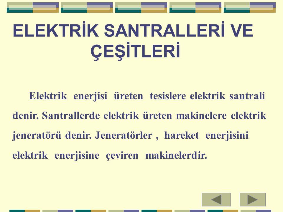 ELEKTRİK SANTRALLERİ VE ÇEŞİTLERİ