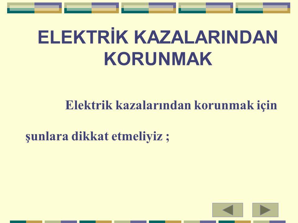 ELEKTRİK KAZALARINDAN KORUNMAK