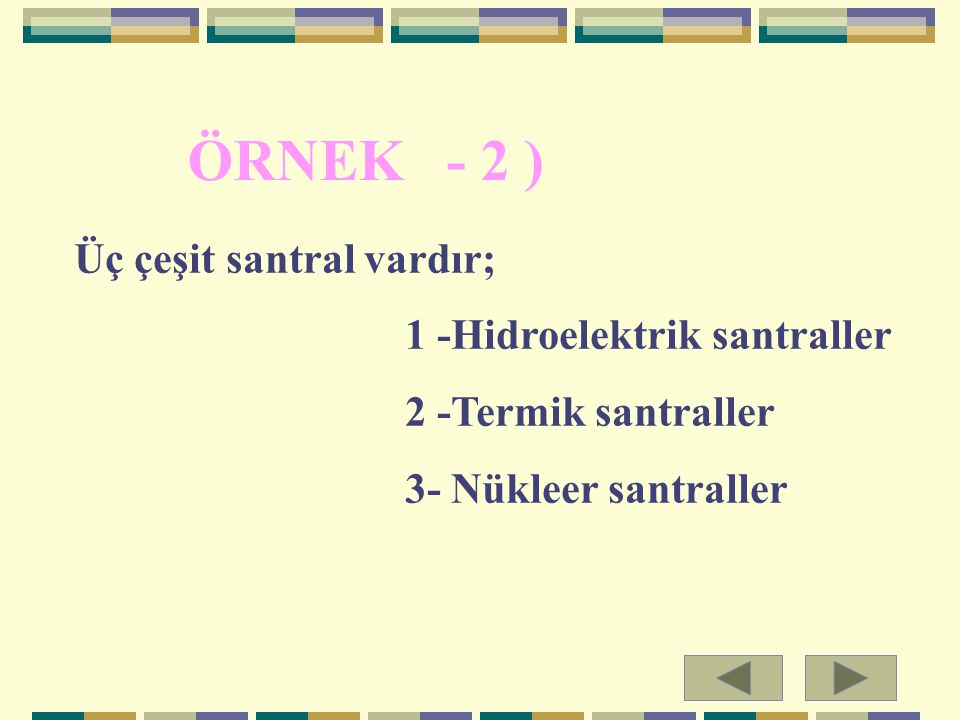 ÖRNEK - 2 ) Üç çeşit santral vardır; 1 -Hidroelektrik santraller