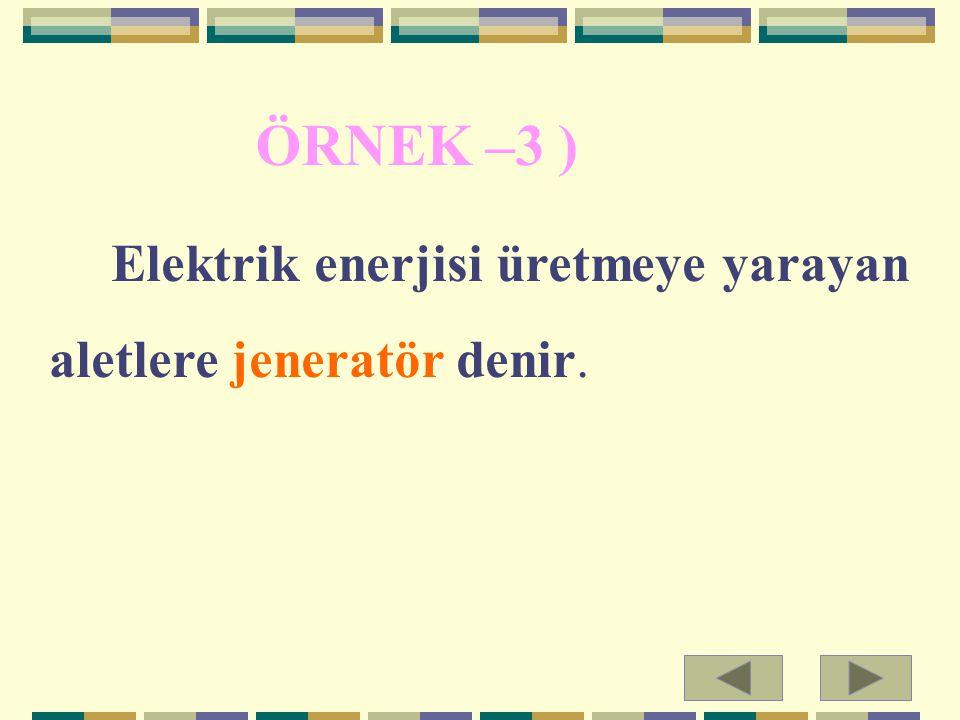 ÖRNEK –3 ) aletlere jeneratör denir.