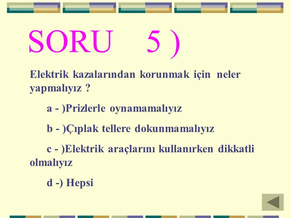 SORU 5 ) Elektrik kazalarından korunmak için neler yapmalıyız
