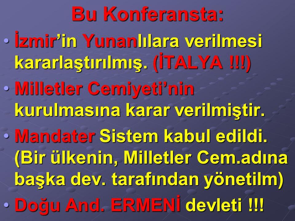 Bu Konferansta: İzmir'in Yunanlılara verilmesi kararlaştırılmış. (İTALYA !!!) Milletler Cemiyeti'nin kurulmasına karar verilmiştir.