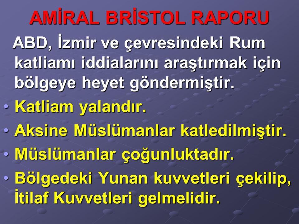 AMİRAL BRİSTOL RAPORU ABD, İzmir ve çevresindeki Rum katliamı iddialarını araştırmak için bölgeye heyet göndermiştir.