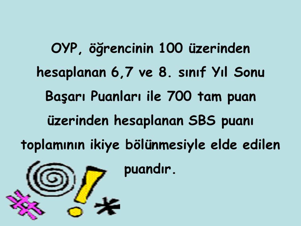 OYP, öğrencinin 100 üzerinden hesaplanan 6,7 ve 8