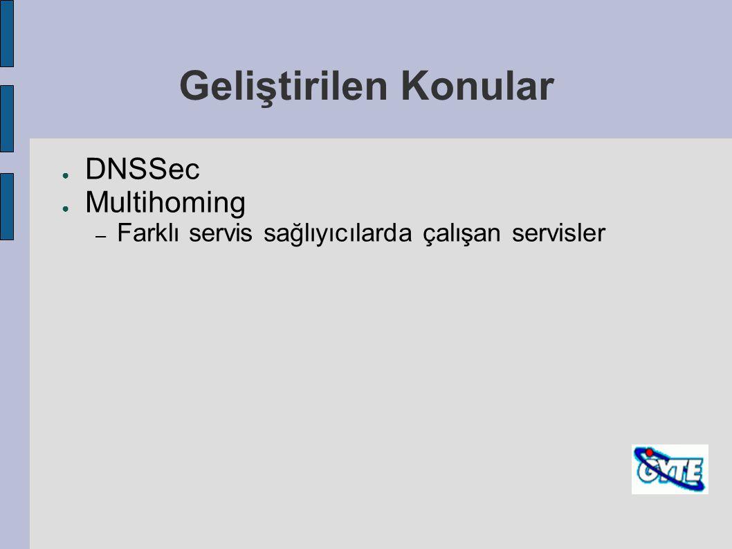 Geliştirilen Konular DNSSec Multihoming