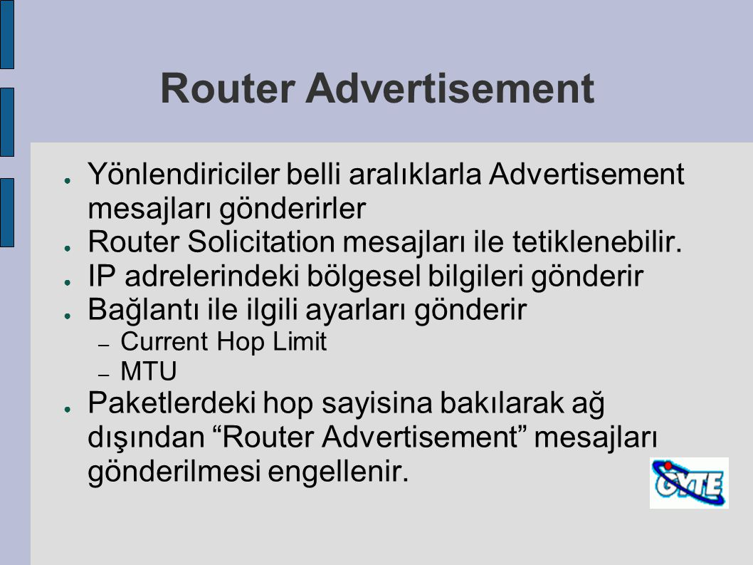 Router Advertisement Yönlendiriciler belli aralıklarla Advertisement mesajları gönderirler. Router Solicitation mesajları ile tetiklenebilir.