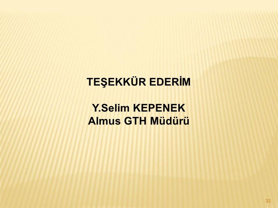 TEŞEKKÜR EDERİM Y.Selim KEPENEK Almus GTH Müdürü