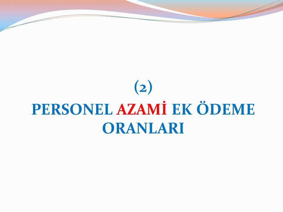 (2) PERSONEL AZAMİ EK ÖDEME ORANLARI