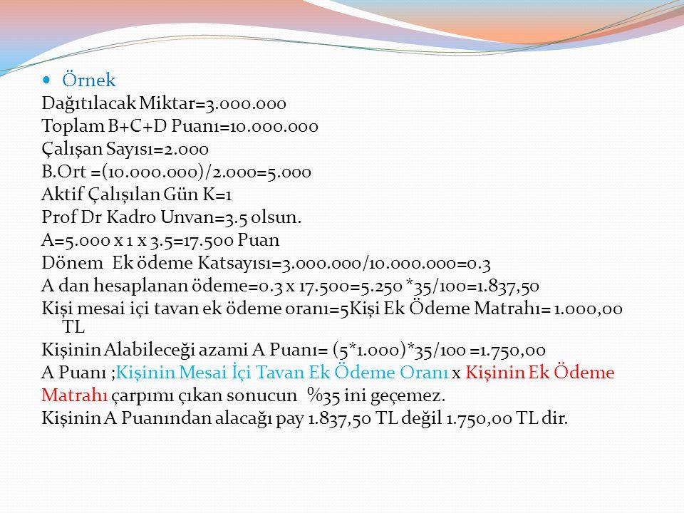 Örnek Dağıtılacak Miktar=3.000.000. Toplam B+C+D Puanı=10.000.000. Çalışan Sayısı=2.000. B.Ort =(10.000.000)/2.000=5.000.