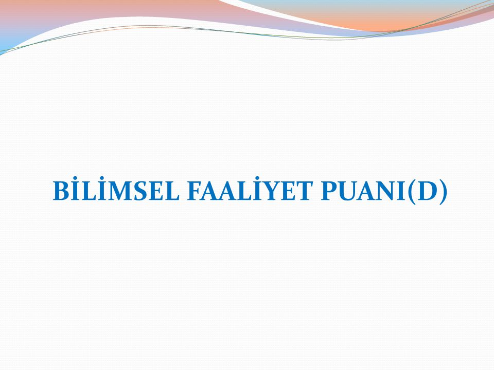 BİLİMSEL FAALİYET PUANI(D)