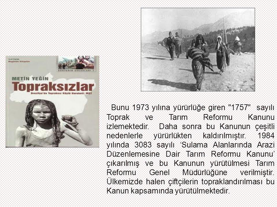 Bunu 1973 yılına yürürlüğe giren 1757 sayılı Toprak ve Tarım Reformu Kanunu izlemektedir.