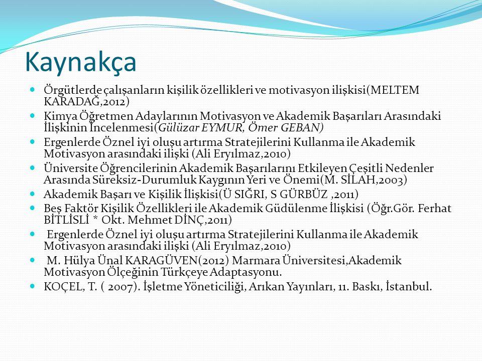 Kaynakça Örgütlerde çalışanların kişilik özellikleri ve motivasyon ilişkisi(MELTEM KARADAĞ,2012)