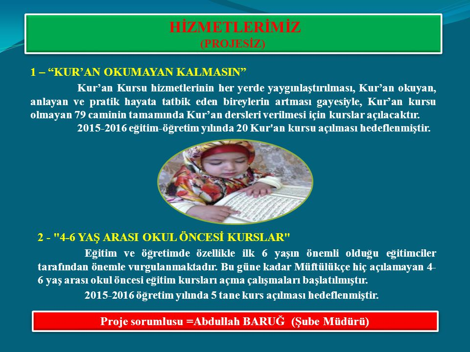 Proje sorumlusu =Abdullah BARUĞ (Şube Müdürü)