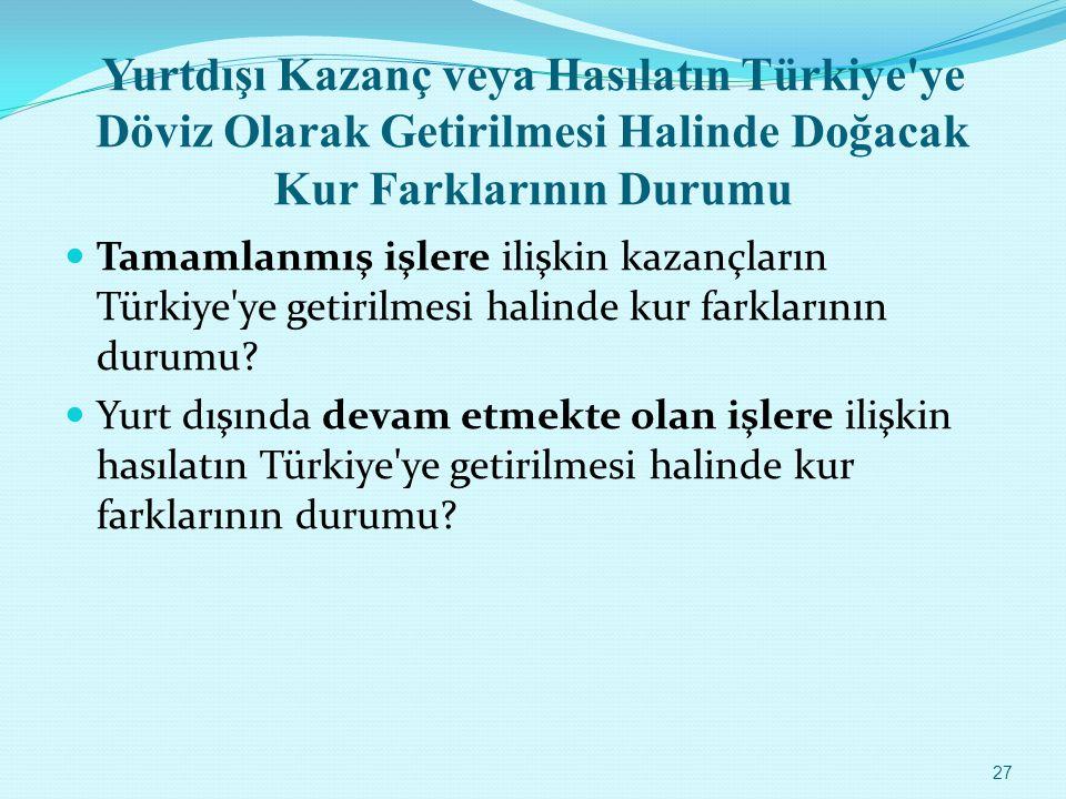 Yurtdışı Kazanç veya Hasılatın Türkiye ye Döviz Olarak Getirilmesi Halinde Doğacak Kur Farklarının Durumu