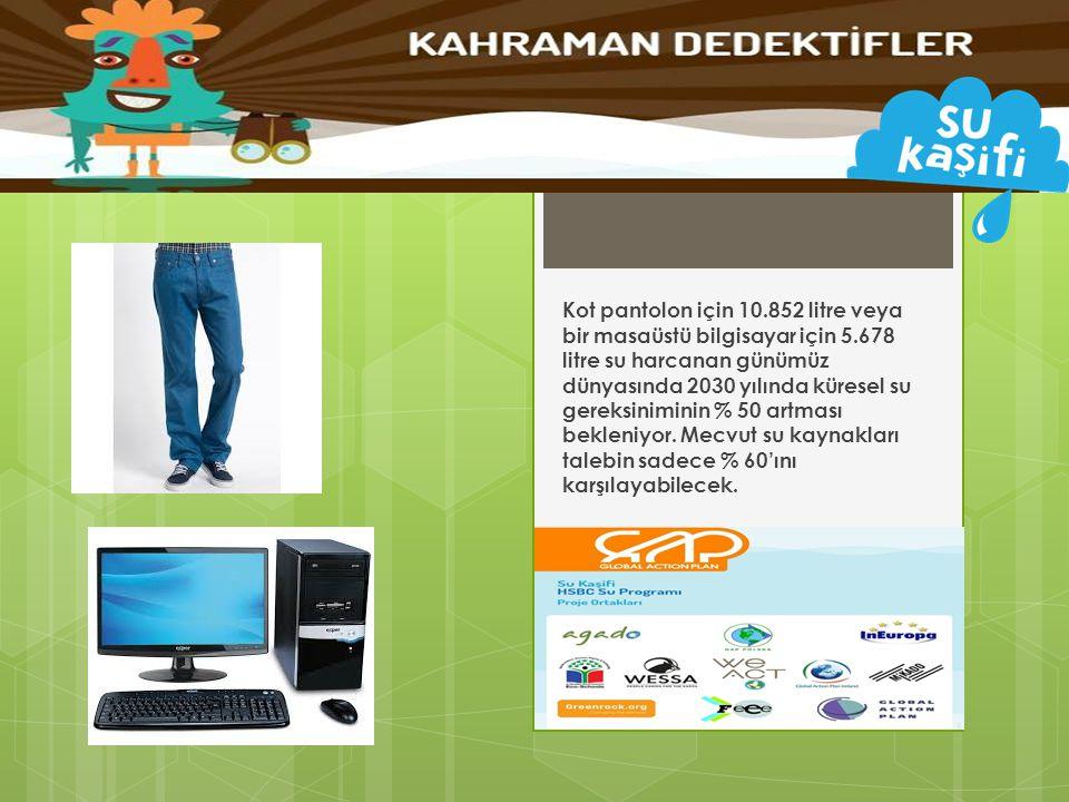 Kot pantolon için 10. 852 litre veya bir masaüstü bilgisayar için 5