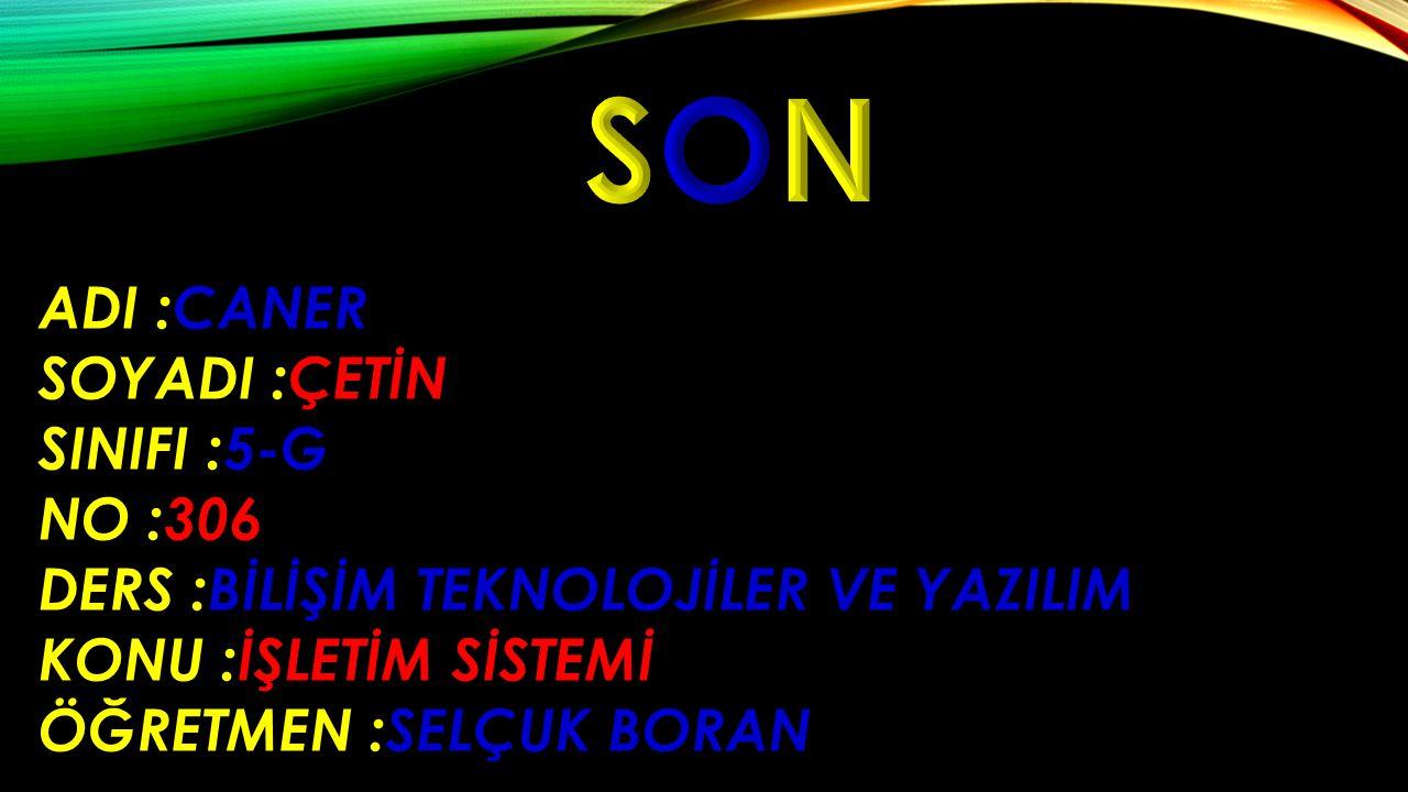 SON ADI :CANER SOYADI :ÇETİN SINIFI :5-G NO :306