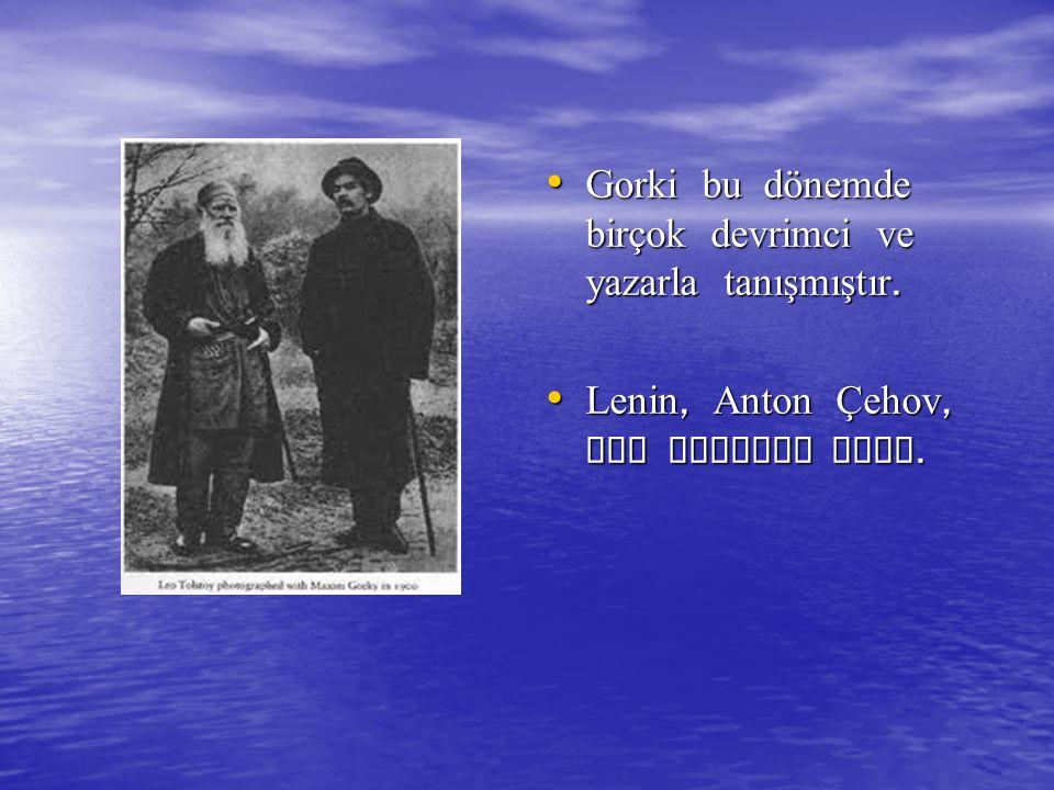 Gorki bu dönemde birçok devrimci ve yazarla tanışmıştır.