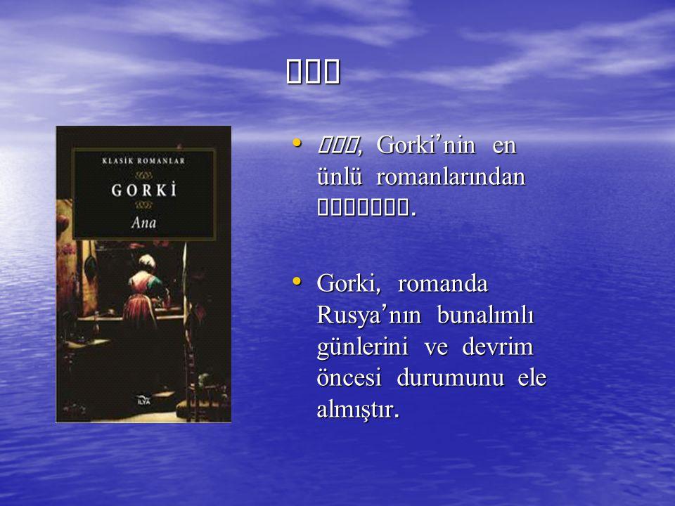 ANA Ana, Gorki'nin en ünlü romanlarından biridir.