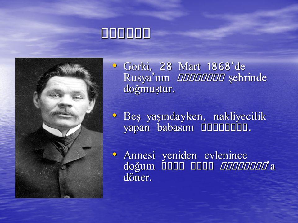 HAYATI Gorki, 28 Mart 1868'de Rusya'nın Novgorod şehrinde doğmuştur.