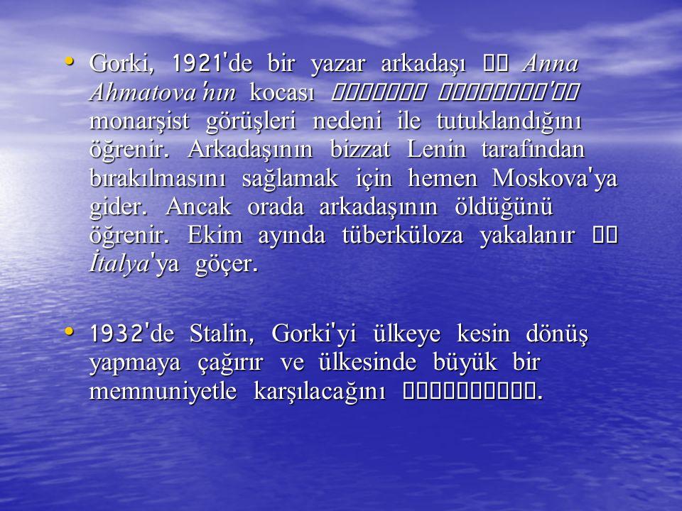 Gorki, 1921 de bir yazar arkadaşı ve Anna Ahmatova nın kocası Nikolay Gumilyov un monarşist görüşleri nedeni ile tutuklandığını öğrenir. Arkadaşının bizzat Lenin tarafından bırakılmasını sağlamak için hemen Moskova ya gider. Ancak orada arkadaşının öldüğünü öğrenir. Ekim ayında tüberküloza yakalanır ve İtalya ya göçer.