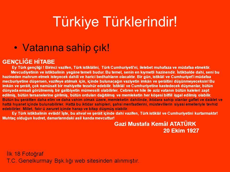 Türkiye Türklerindir! Vatanına sahip çık! GENÇLİĞE HİTABE
