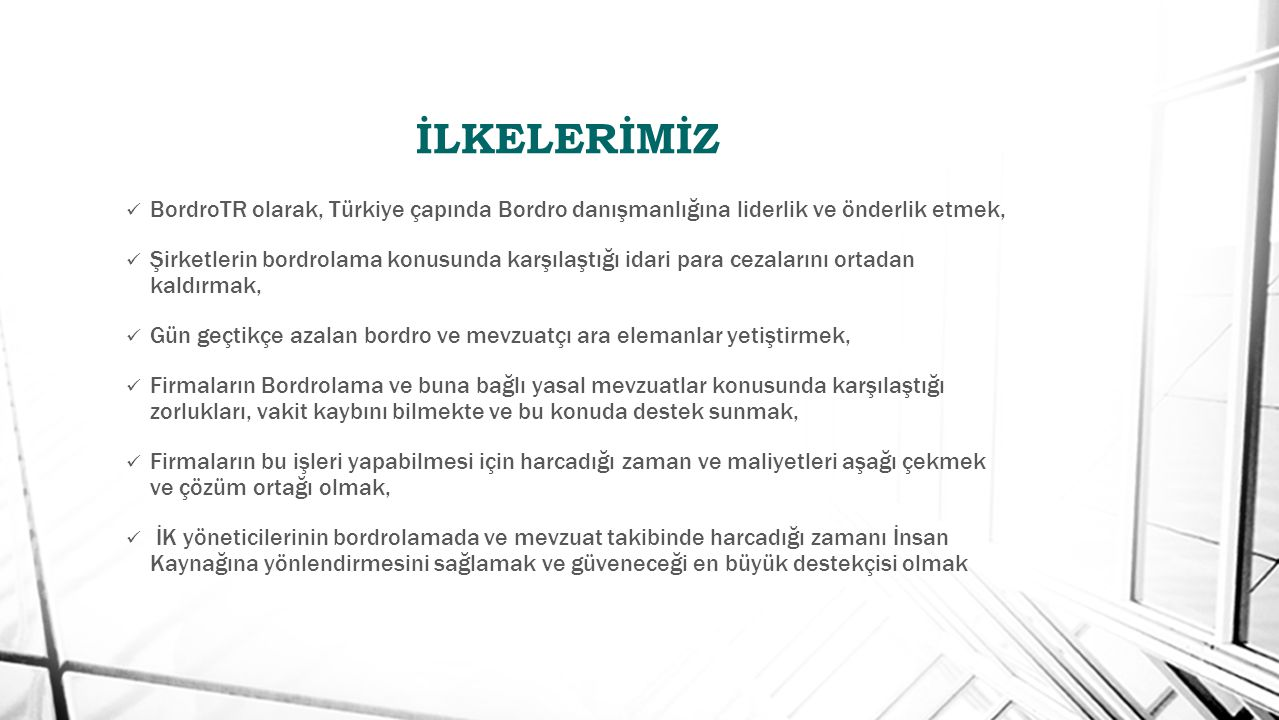 İLKELERİMİZ BordroTR olarak, Türkiye çapında Bordro danışmanlığına liderlik ve önderlik etmek,