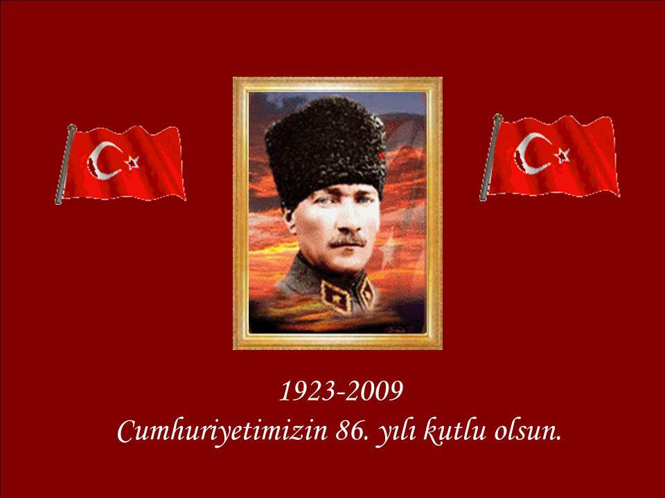 1923-2009 Cumhuriyetimizin 86. yılı kutlu olsun.