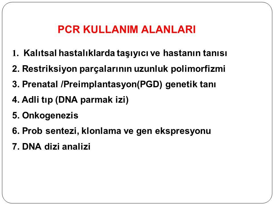 PCR KULLANIM ALANLARI 1. Kalıtsal hastalıklarda taşıyıcı ve hastanın tanısı. 2. Restriksiyon parçalarının uzunluk polimorfizmi.