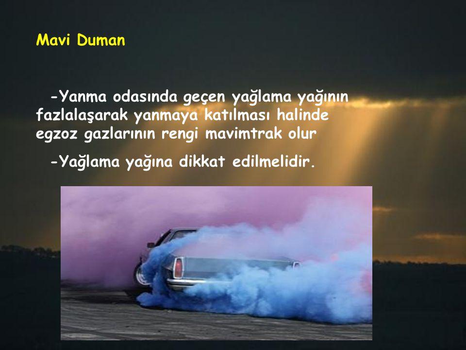 Mavi Duman -Yanma odasında geçen yağlama yağının fazlalaşarak yanmaya katılması halinde egzoz gazlarının rengi mavimtrak olur.