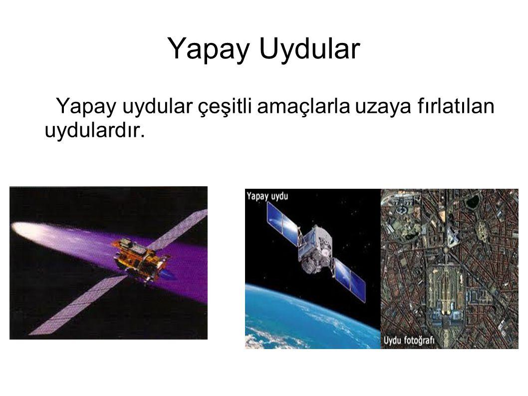 Yapay Uydular Yapay uydular çeşitli amaçlarla uzaya fırlatılan uydulardır.