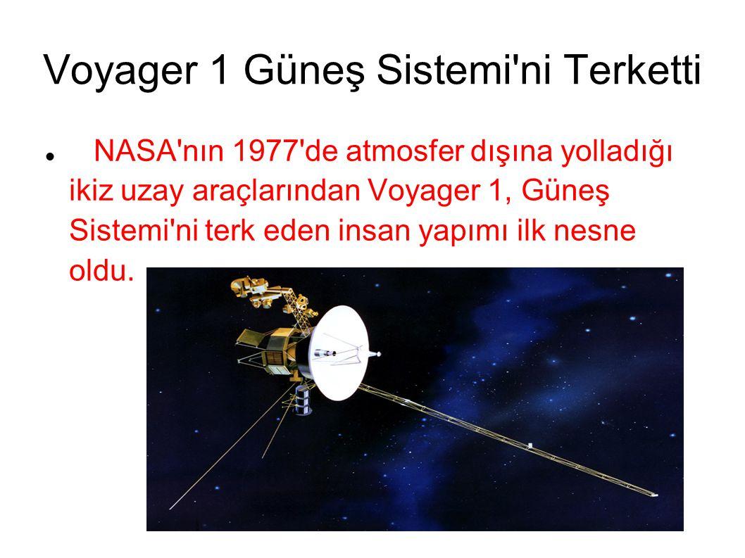 Voyager 1 Güneş Sistemi ni Terketti