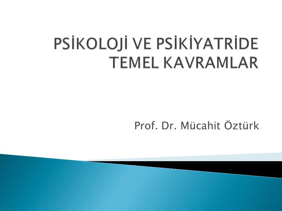 PSİKOLOJİ VE PSİKİYATRİDE TEMEL KAVRAMLAR
