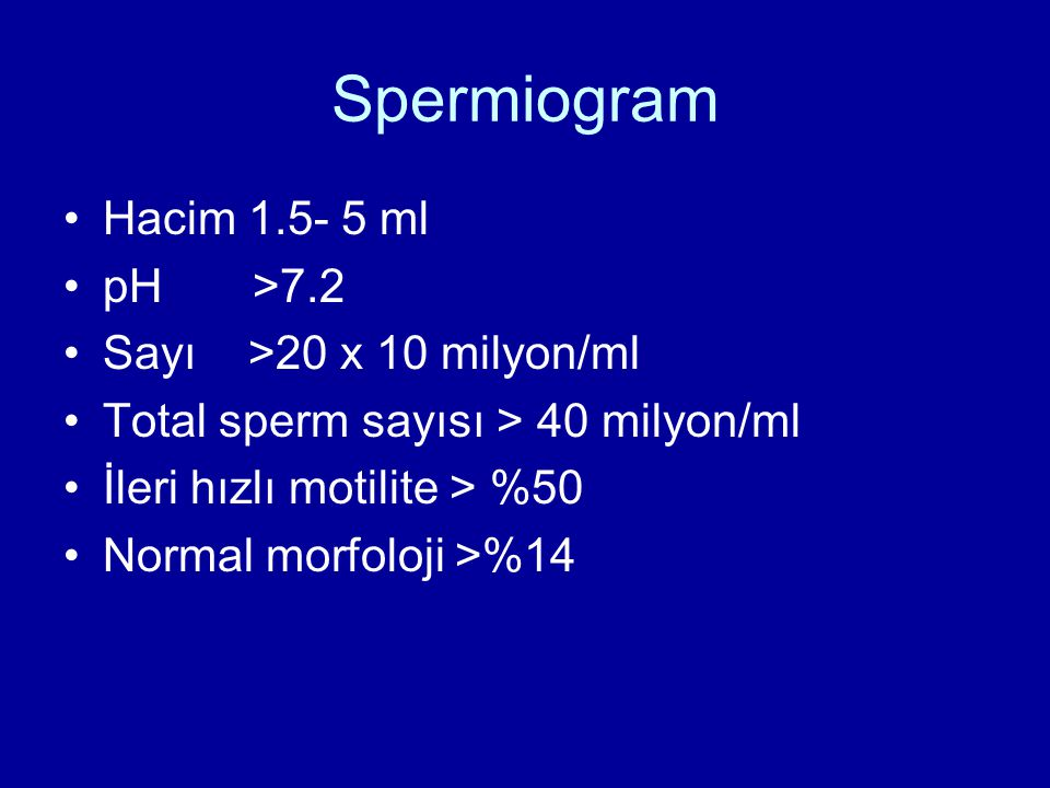 Spermiogram Hacim 1.5- 5 ml pH >7.2 Sayı >20 x 10 milyon/ml