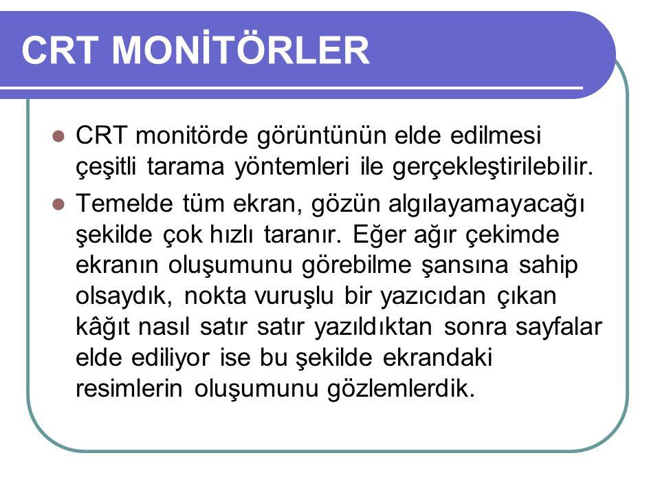 CRT MONİTÖRLER CRT monitörde görüntünün elde edilmesi çeşitli tarama yöntemleri ile gerçekleştirilebilir.