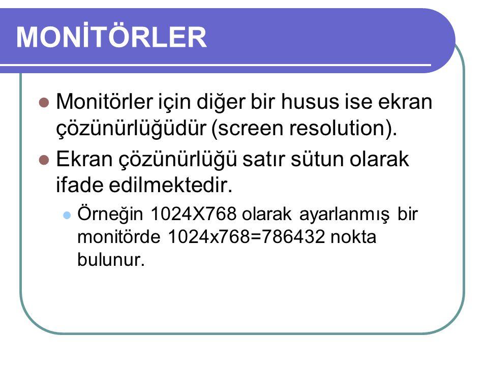 MONİTÖRLER Monitörler için diğer bir husus ise ekran çözünürlüğüdür (screen resolution). Ekran çözünürlüğü satır sütun olarak ifade edilmektedir.