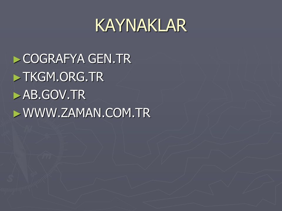 KAYNAKLAR COGRAFYA GEN.TR TKGM.ORG.TR AB.GOV.TR WWW.ZAMAN.COM.TR
