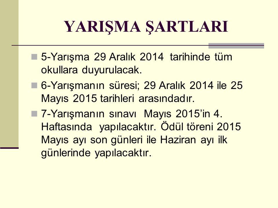 YARIŞMA ŞARTLARI 5-Yarışma 29 Aralık 2014 tarihinde tüm okullara duyurulacak.