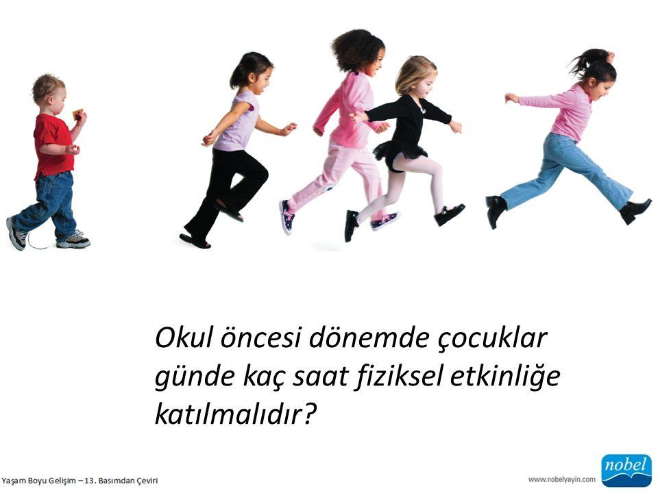 Okul öncesi dönemde çocuklar günde kaç saat fiziksel etkinliğe katılmalıdır