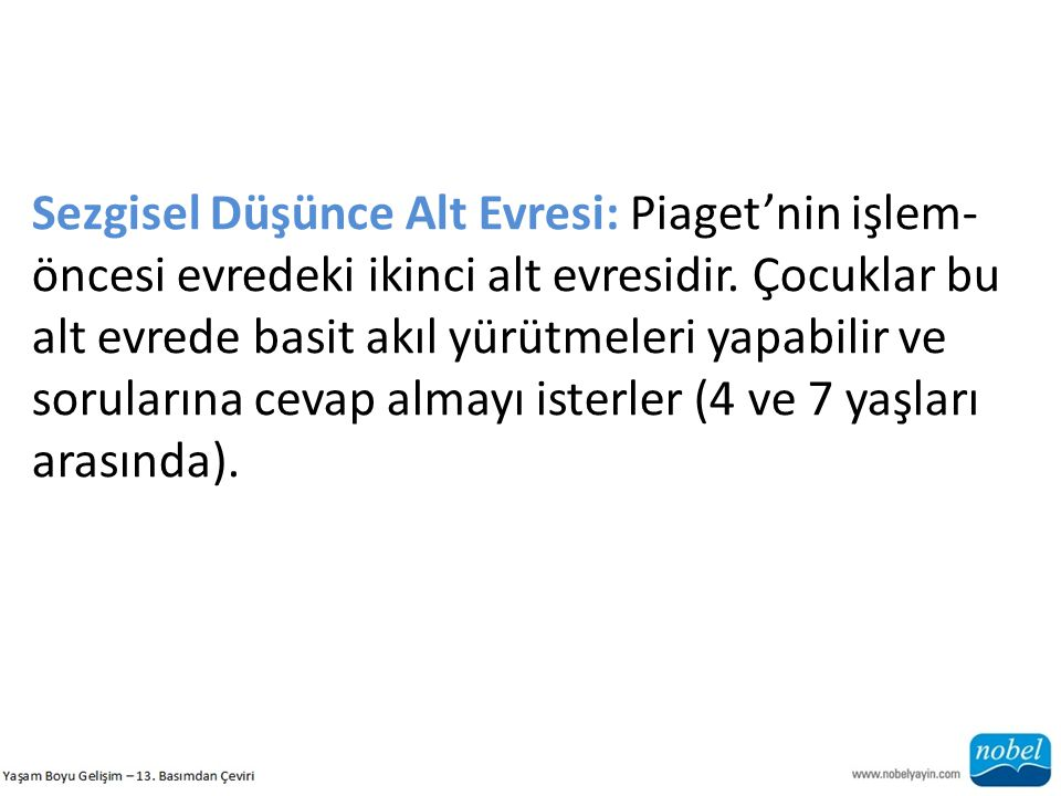 Sezgisel Düşünce Alt Evresi: Piaget'nin işlem-öncesi evredeki ikinci alt evresidir.