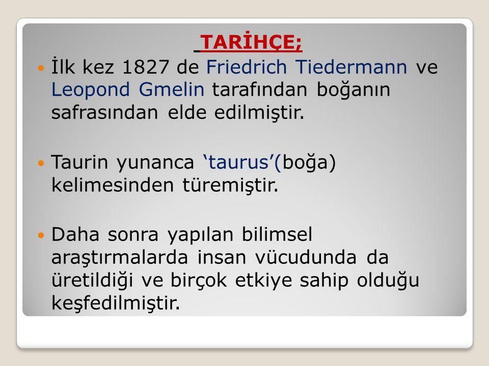 TARİHÇE; İlk kez 1827 de Friedrich Tiedermann ve Leopond Gmelin tarafından boğanın safrasından elde edilmiştir.