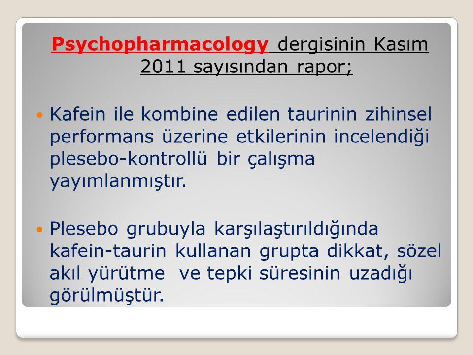 Psychopharmacology dergisinin Kasım 2011 sayısından rapor;