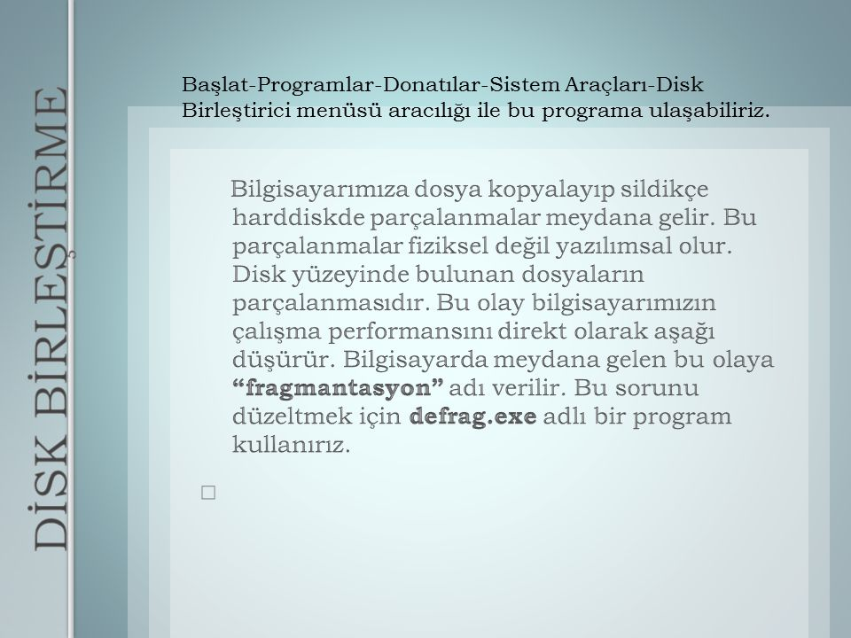 Başlat-Programlar-Donatılar-Sistem Araçları-Disk Birleştirici menüsü aracılığı ile bu programa ulaşabiliriz.