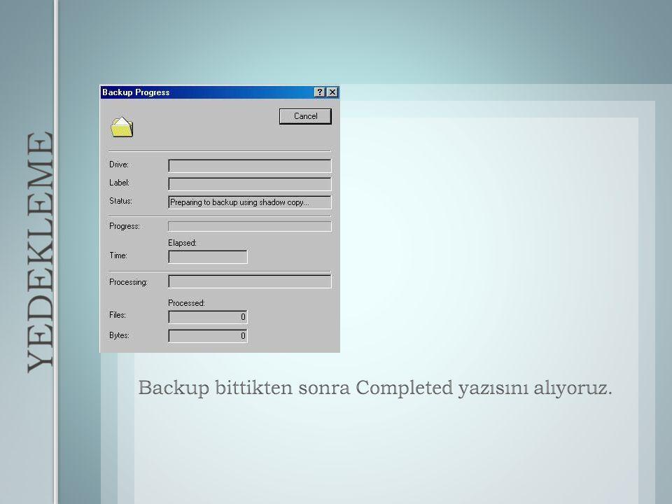 YEDEKLEME Backup bittikten sonra Completed yazısını alıyoruz.