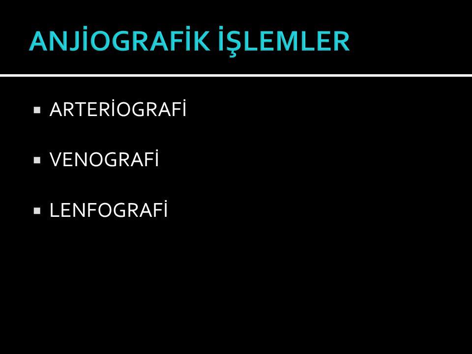 ANJİOGRAFİK İŞLEMLER ARTERİOGRAFİ VENOGRAFİ LENFOGRAFİ