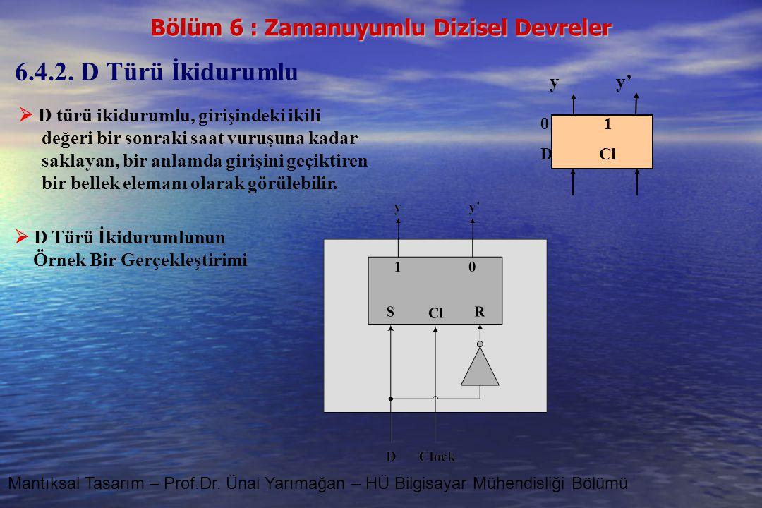 6.4.2. D Türü İkidurumlu y y'  D türü ikidurumlu, girişindeki ikili