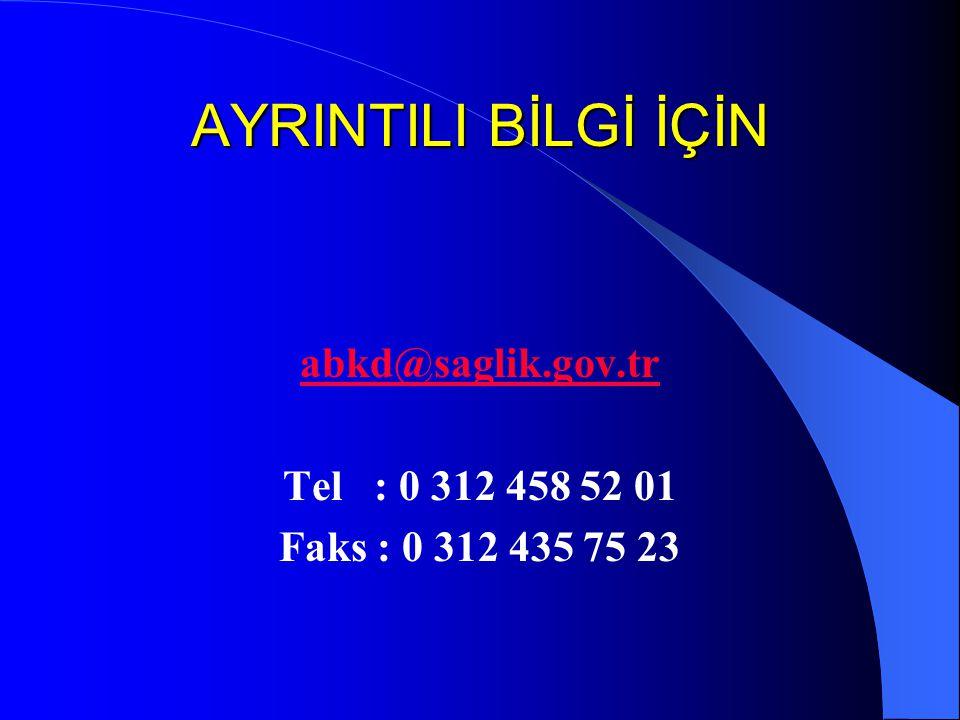 AYRINTILI BİLGİ İÇİN abkd@saglik.gov.tr Tel : 0 312 458 52 01
