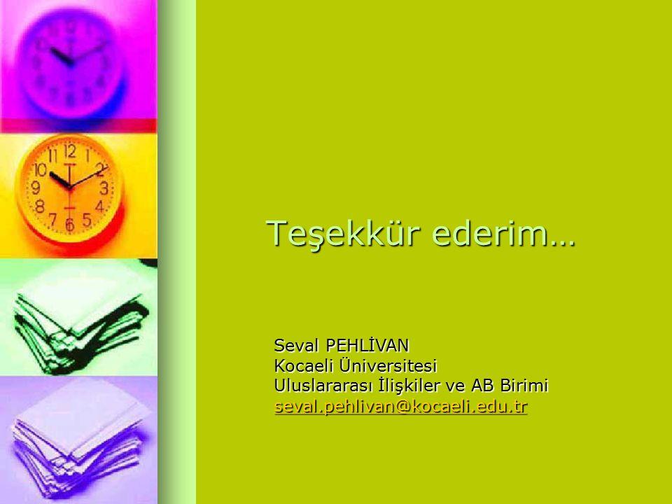 Teşekkür ederim… Seval PEHLİVAN Kocaeli Üniversitesi