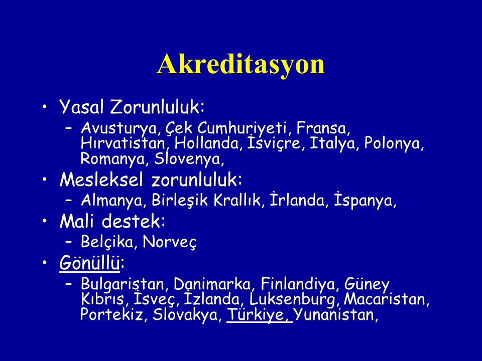 Akreditasyon Yasal Zorunluluk: Mesleksel zorunluluk: Mali destek: