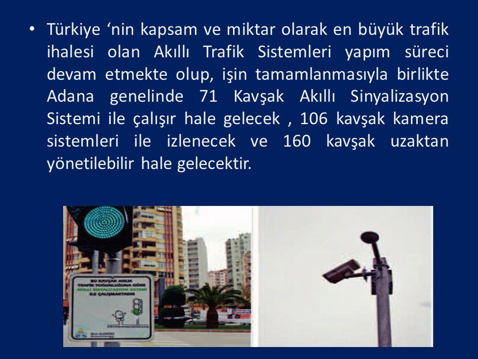 Türkiye 'nin kapsam ve miktar olarak en büyük trafik ihalesi olan Akıllı Trafik Sistemleri yapım süreci devam etmekte olup, işin tamamlanmasıyla birlikte Adana genelinde 71 Kavşak Akıllı Sinyalizasyon Sistemi ile çalışır hale gelecek , 106 kavşak kamera sistemleri ile izlenecek ve 160 kavşak uzaktan yönetilebilir hale gelecektir.